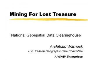 Mining For Lost Treasure National Geospatial Data Clearinghouse