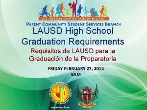 LAUSD High School Graduation Requirements Requisitos de LAUSD