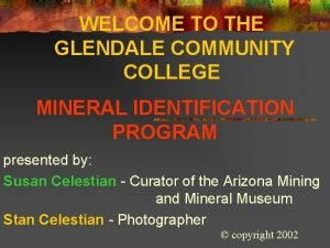 WELCOME TO THE GLENDALE COMMUNITY COLLEGE MINERAL IDENTIFICATION