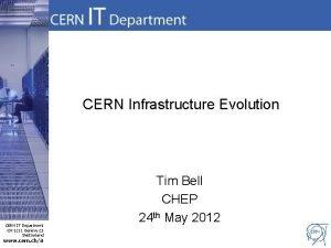 CERN Infrastructure Evolution CERN IT Department CH1211 Genve