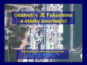Udlosti v JE Fukushima a otzky souvisejc Sttn