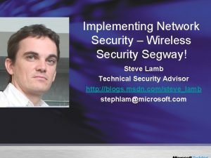 Implementing Network Security Wireless Security Segway Steve Lamb
