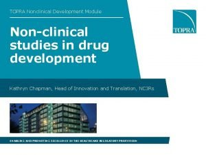 TOPRA Nonclinical Development Module Nonclinical studies in drug