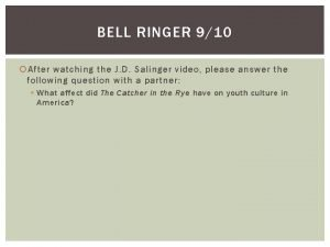 BELL RINGER 910 After watching the J D