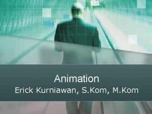 Animation Erick Kurniawan S Kom M Kom Animation