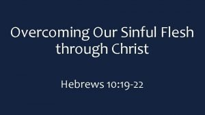 Overcoming Our Sinful Flesh through Christ Hebrews 10