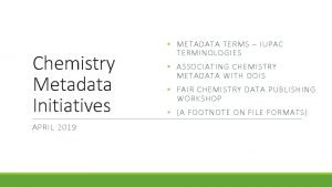 Chemistry Metadata Initiatives APRIL 2019 METADATA TERMS IUPAC