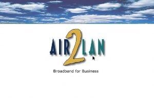 AIR 2 LAN provides wireless broadband Internet access