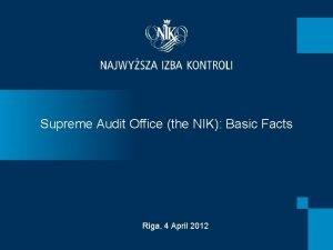 Supreme Audit Office the NIK Basic Facts Riga
