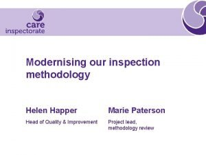 Modernising our inspection methodology Helen Happer Marie Paterson