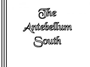 Characteristics of the Antebellum South 1 Primarily agrarian