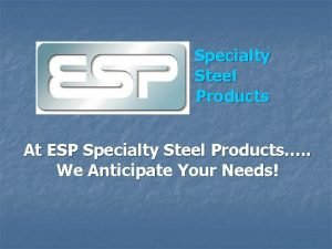Specialty Steel Products At ESP Specialty Steel Products