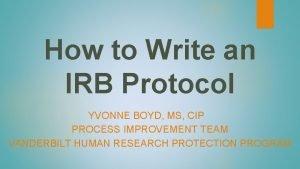 How to Write an IRB Protocol YVONNE BOYD