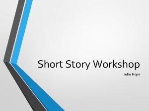 Short Story Workshop John Hope Short Story Workshop