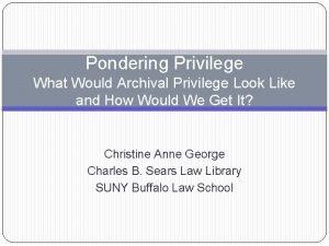 Pondering Privilege What Would Archival Privilege Look Like