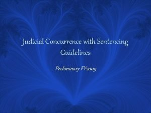 Judicial Concurrence with Sentencing Guidelines Preliminary FY 2009