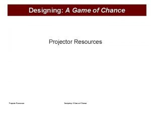 Designing A Game of Chance Projector Resources Designing