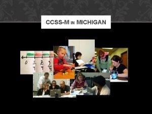 CCSSM IN MICHIGAN CCSSM IN MICHIGAN Michigan K12