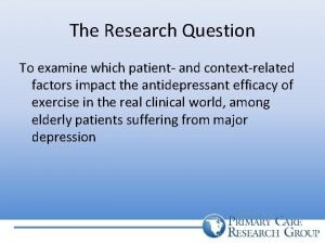 The Research Question To examine which patient and