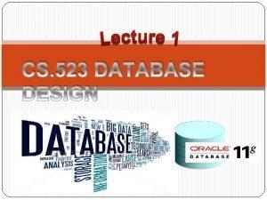 CS 523 DATABASE DESIGN CS 523 Database Design