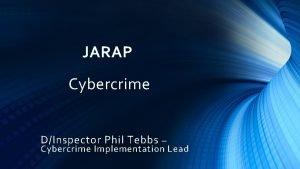 JARAP Cybercrime DInspector Phil Tebbs Cybercrime Implementation Lead