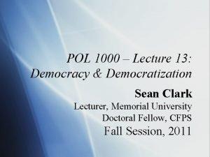 POL 1000 Lecture 13 Democracy Democratization Sean Clark