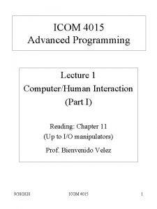 ICOM 4015 Advanced Programming Lecture 1 ComputerHuman Interaction