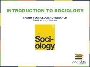INTRODUCTION TO SOCIOLOGY Chapter 2 SOCIOLOGICAL RESEARCH Power