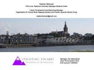 Natalia Bielczyk Ph D to be Radboud University