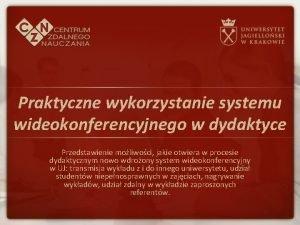 Praktyczne wykorzystanie systemu wideokonferencyjnego w dydaktyce Przedstawienie moliwoci