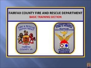 FAIRFAX COUNTY FIRE AND RESCUE DEPARTMENT BASIC TRAINING