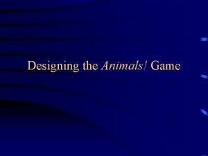 Designing the Animals Game Designing the GUI I