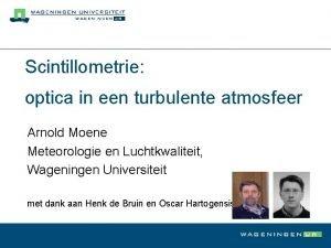 Scintillometrie optica in een turbulente atmosfeer Arnold Moene