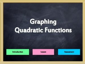 Graphing Quadratic Functions Introduction Lesson Assessment Introduction Subject