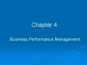 Chapter 4 Business Performance Management Business Performance Management