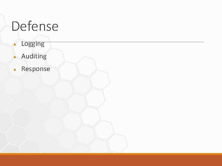 Defense Logging Auditing Response Logging and Auditing We
