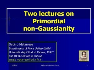 Two lectures on Primordial nonGaussianity Sabino Matarrese Dipartimento