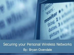 Securing your Personal Wireless Networks By Bryan Oxendale