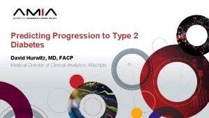 Predicting Progression to Type 2 Diabetes David Hurwitz