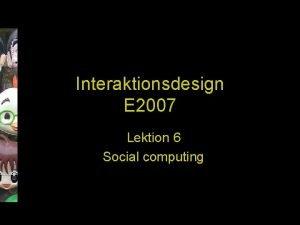 Interaktionsdesign E 2007 Lektion 6 Social computing Lringsml