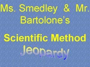 Ms Smedley Mr Bartolones Scientific Method Scientific Method
