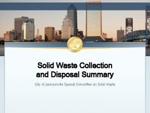 Solid Waste Collection and Disposal Summary City of