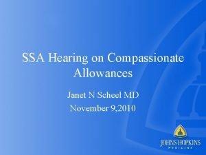 SSA Hearing on Compassionate Allowances Janet N Scheel
