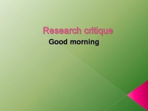 Research critique Good morning Research critique It is