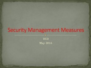 Security Management Measures UCD May 2016 Security Measures