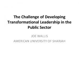 The Challenge of Developing Transformational Leadership in the