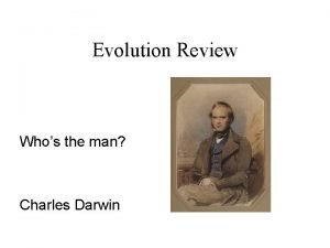 Evolution Review Whos the man Charles Darwin What