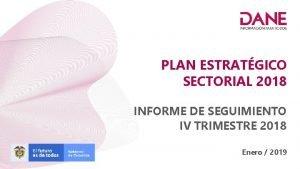 PLAN ESTRATGICO SECTORIAL 2018 INFORME DE SEGUIMIENTO IV