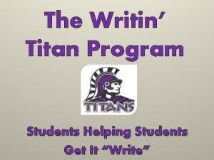 The Writin Titan Program Students Helping Students Get