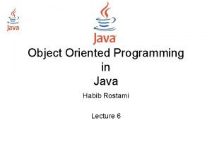 Object Oriented Programming in Java Habib Rostami Lecture